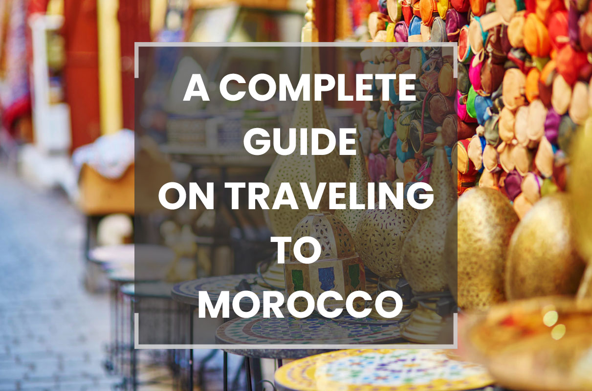A complete guide on traveling to Morocco