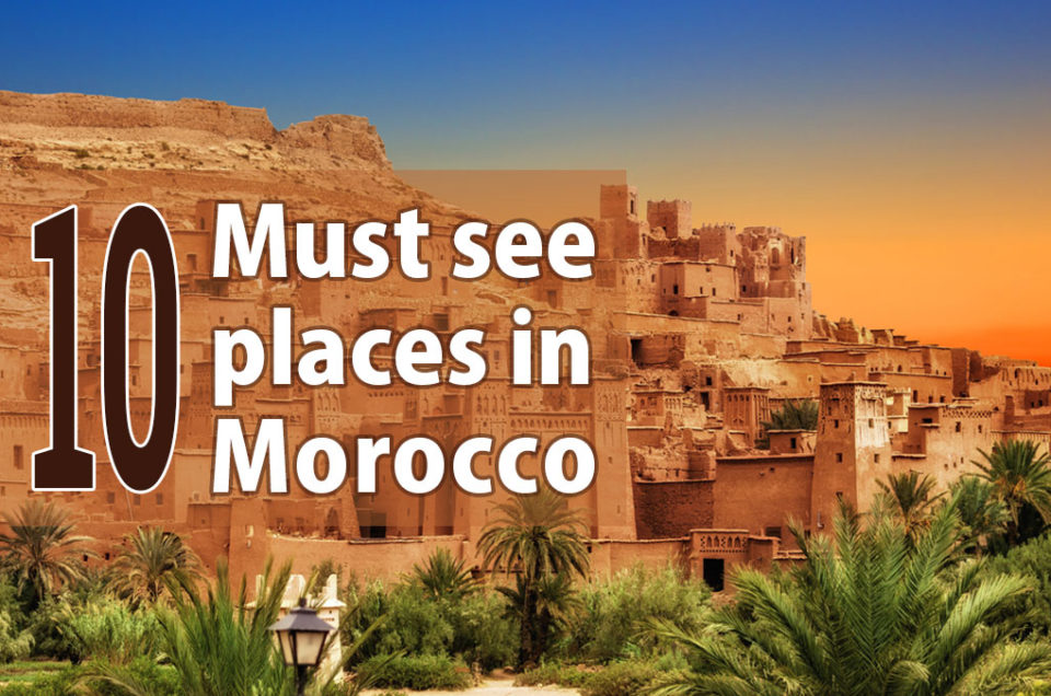 10 Must see places in Morocco