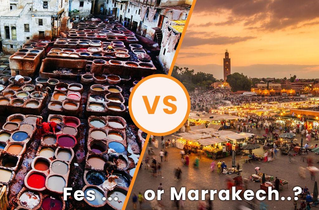 Fes vs Marrakech: Should you visit Fes or Marrakech?
