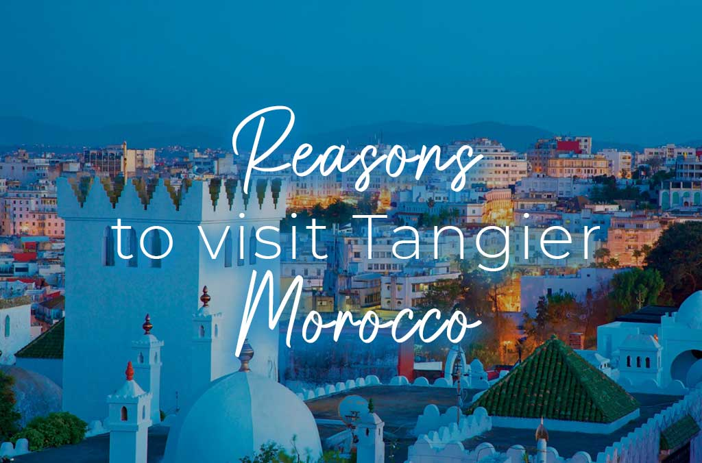 Reasons to visit Tangier Morocco!